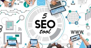 Top 5 SEO Tools You Can Not Ignore For Your Business