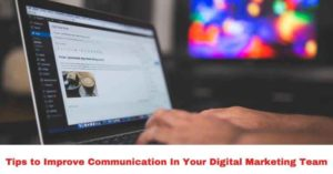 Tips to Improve Communication In Your Digital Marketing Team