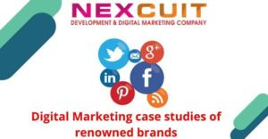 Digital Marketing case studies of renowned brands