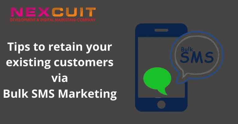 Tips to retain your existing customers via Bulk SMS Marketing